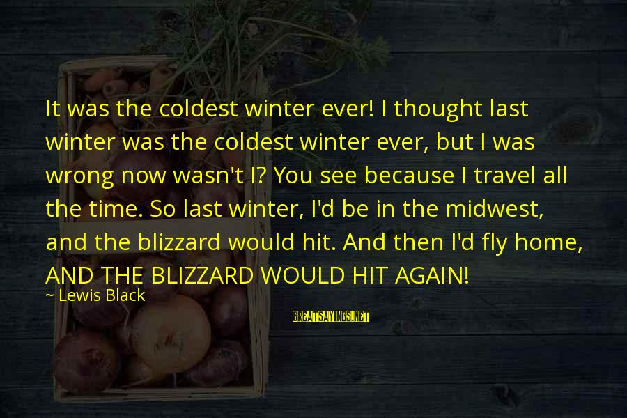 Funny Black Sayings By Lewis Black: It was the coldest winter ever! I thought last winter was the coldest winter ever,