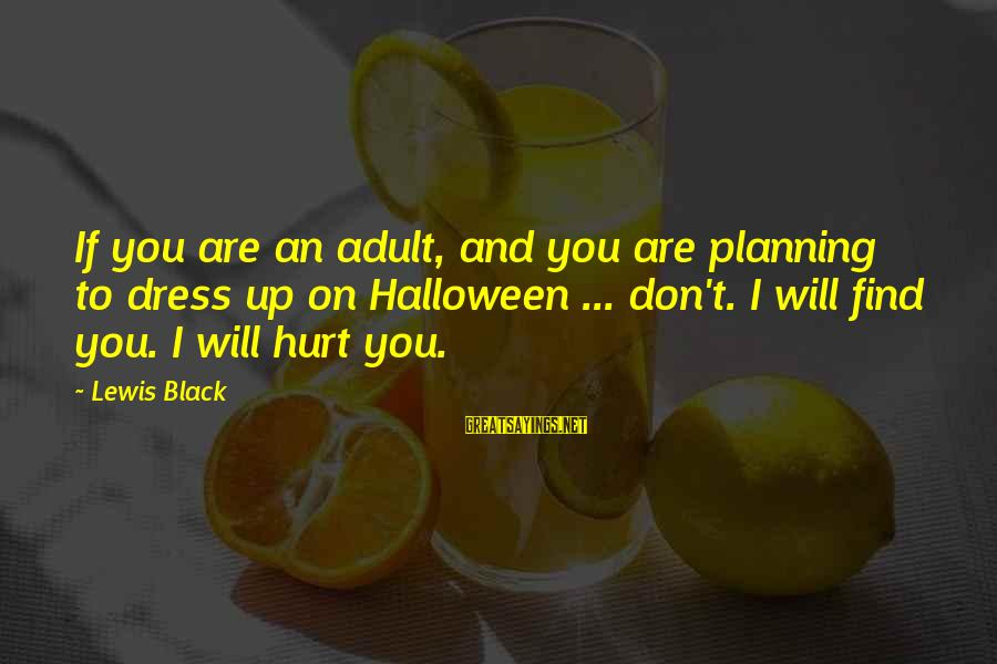 Funny Black Sayings By Lewis Black: If you are an adult, and you are planning to dress up on Halloween ...