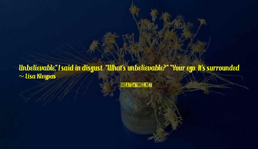 """Funny Black Sayings By Lisa Kleypas: Unbelievable,"""" I said in disgust. """"What's unbelievable?"""" """"Your ego. It's surrounded by its own cloud"""