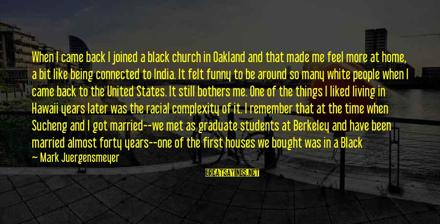 Funny Black Sayings By Mark Juergensmeyer: When I came back I joined a black church in Oakland and that made me