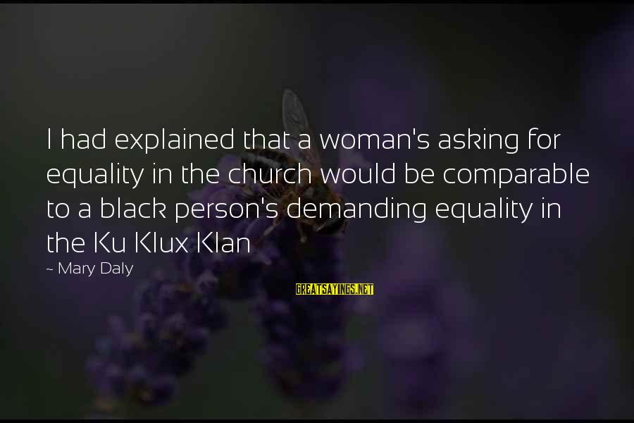 Funny Black Sayings By Mary Daly: I had explained that a woman's asking for equality in the church would be comparable