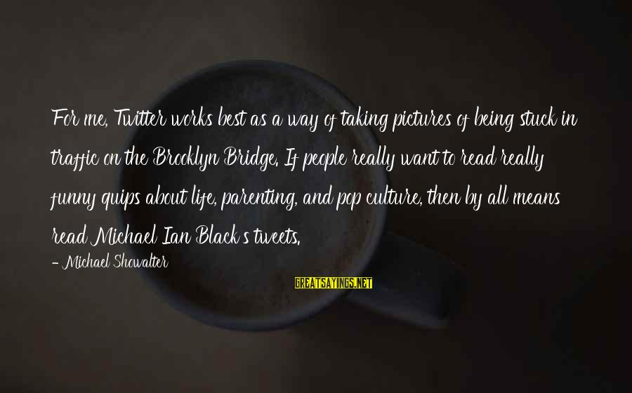 Funny Black Sayings By Michael Showalter: For me, Twitter works best as a way of taking pictures of being stuck in