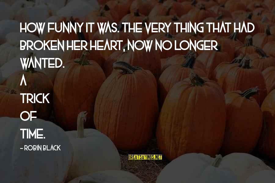 Funny Black Sayings By Robin Black: How funny it was. The very thing that had broken her heart, now no longer