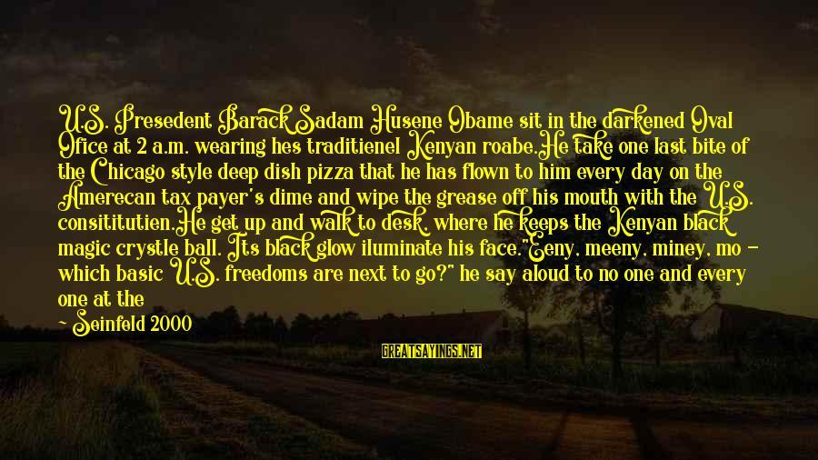 Funny Black Sayings By Seinfeld 2000: U.S. Presedent Barack Sadam Husene Obame sit in the darkened Oval Ofice at 2 a.m.