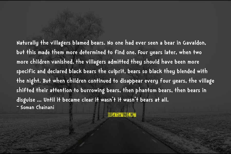 Funny Black Sayings By Soman Chainani: Naturally the villagers blamed bears. No one had ever seen a bear in Gavaldon, but