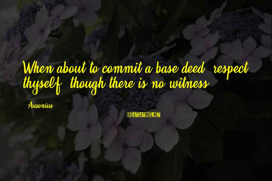 Funny Boom Sayings By Ausonius: When about to commit a base deed, respect thyself, though there is no witness.