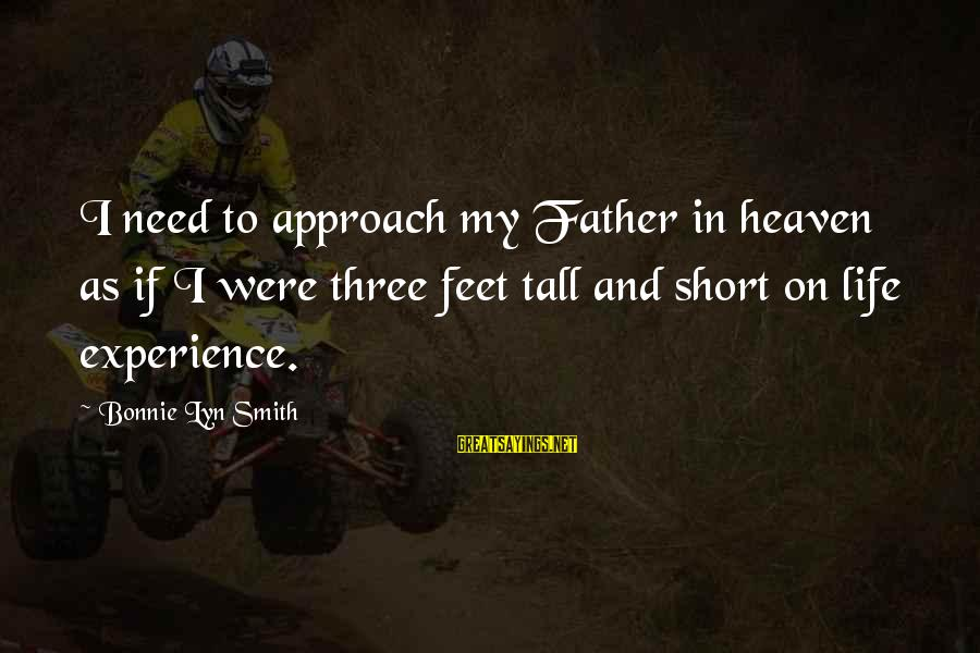 Funny Boom Sayings By Bonnie Lyn Smith: I need to approach my Father in heaven as if I were three feet tall