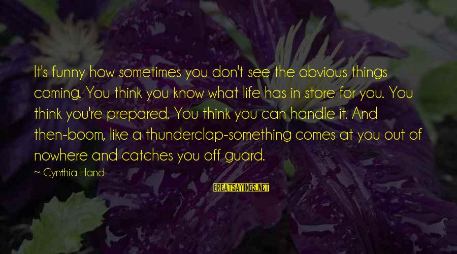 Funny Boom Sayings By Cynthia Hand: It's funny how sometimes you don't see the obvious things coming. You think you know