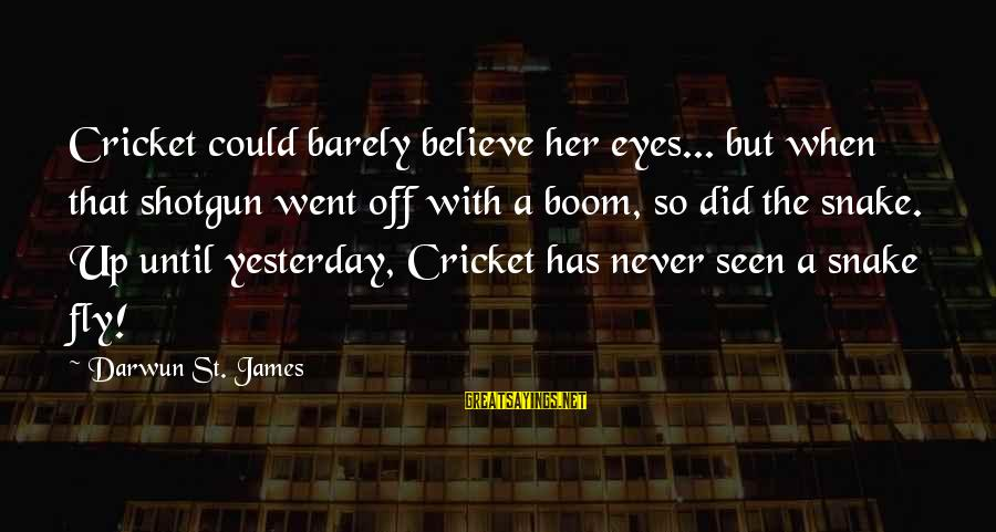Funny Boom Sayings By Darwun St. James: Cricket could barely believe her eyes... but when that shotgun went off with a boom,