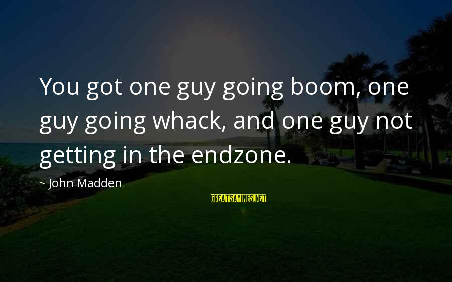 Funny Boom Sayings By John Madden: You got one guy going boom, one guy going whack, and one guy not getting