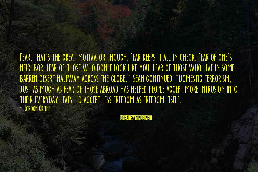 Funny Boom Sayings By Jordon Greene: Fear, that's the great motivator though. Fear keeps it all in check. Fear of one's