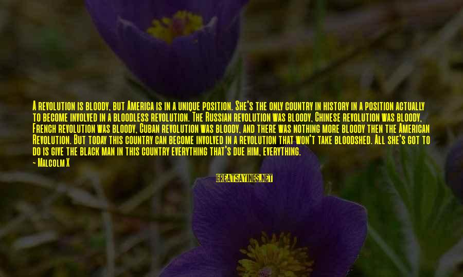 Funny Boom Sayings By Malcolm X: A revolution is bloody, but America is in a unique position. She's the only country