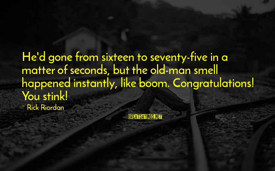 Funny Boom Sayings By Rick Riordan: He'd gone from sixteen to seventy-five in a matter of seconds, but the old-man smell