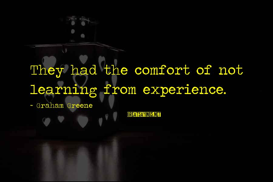 Funny Cappie Sayings By Graham Greene: They had the comfort of not learning from experience.
