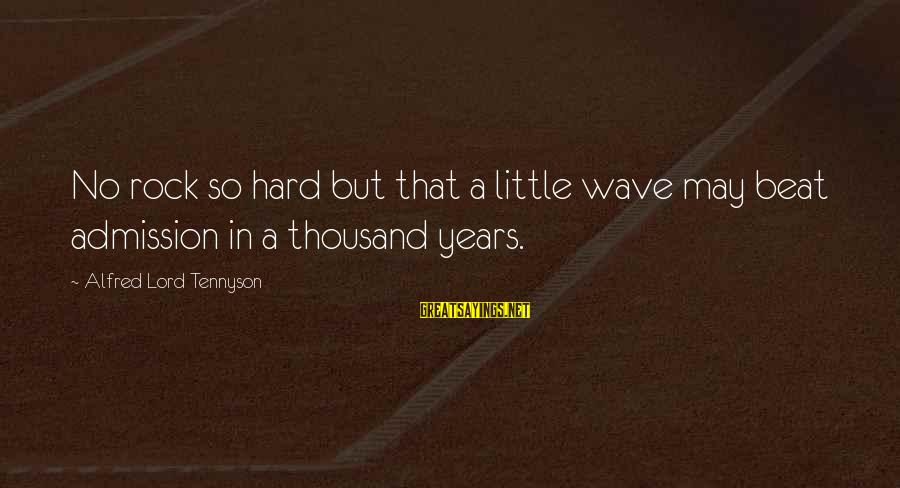 Funny Charge Nurse Sayings By Alfred Lord Tennyson: No rock so hard but that a little wave may beat admission in a thousand