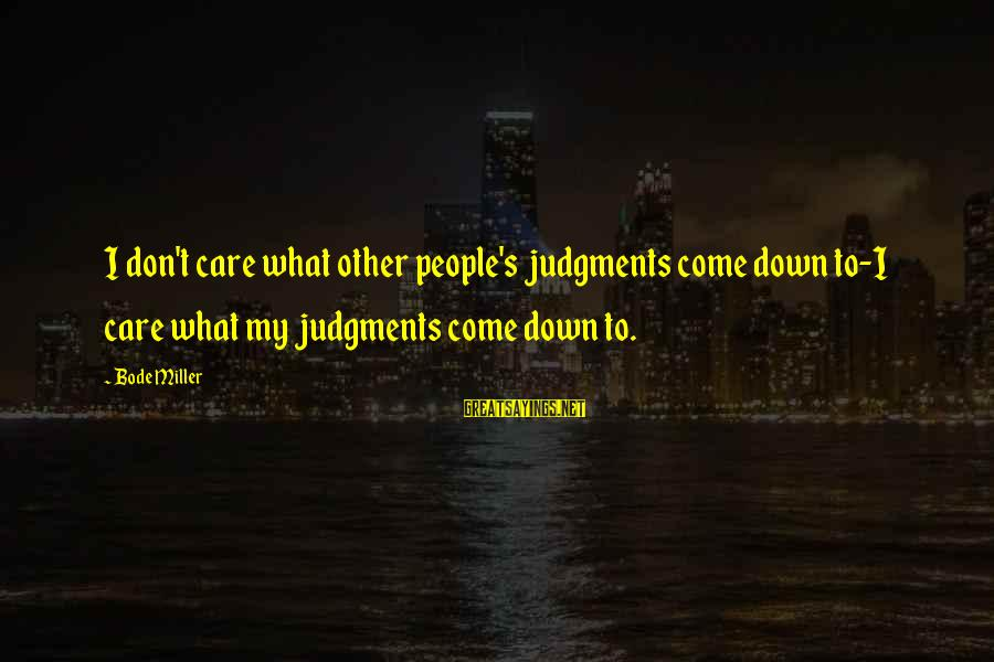Funny Charge Nurse Sayings By Bode Miller: I don't care what other people's judgments come down to-I care what my judgments come