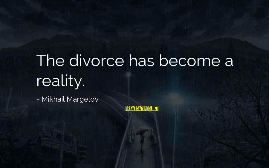 Funny Classical Music Sayings By Mikhail Margelov: The divorce has become a reality.