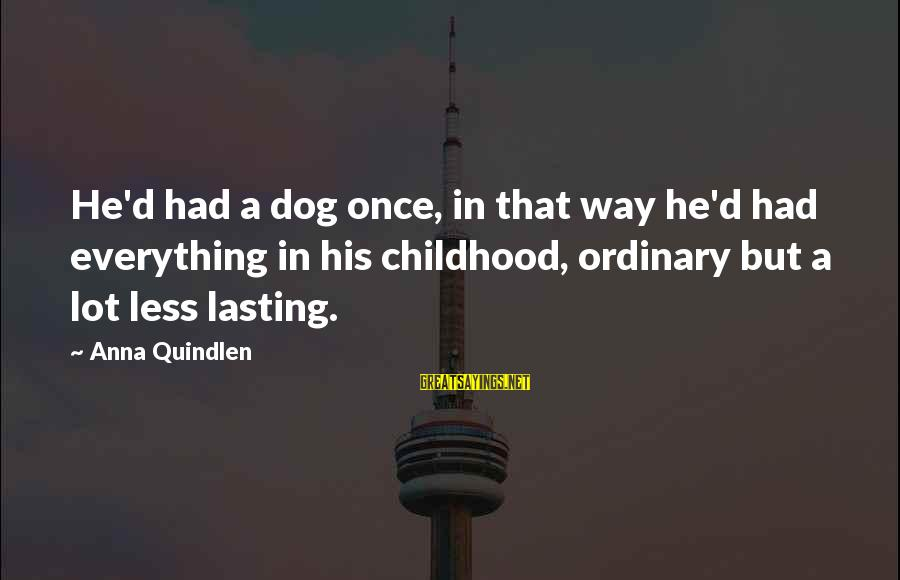 Funny Combat Medic Sayings By Anna Quindlen: He'd had a dog once, in that way he'd had everything in his childhood, ordinary
