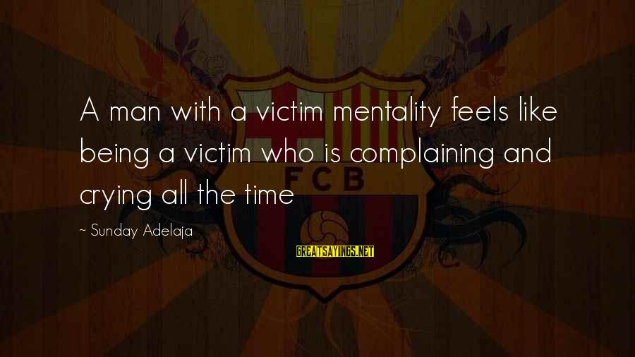 Funny Combat Medic Sayings By Sunday Adelaja: A man with a victim mentality feels like being a victim who is complaining and