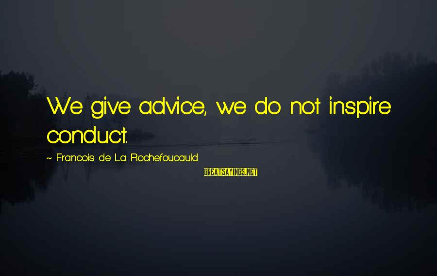 Funny Cooler Sayings By Francois De La Rochefoucauld: We give advice, we do not inspire conduct.