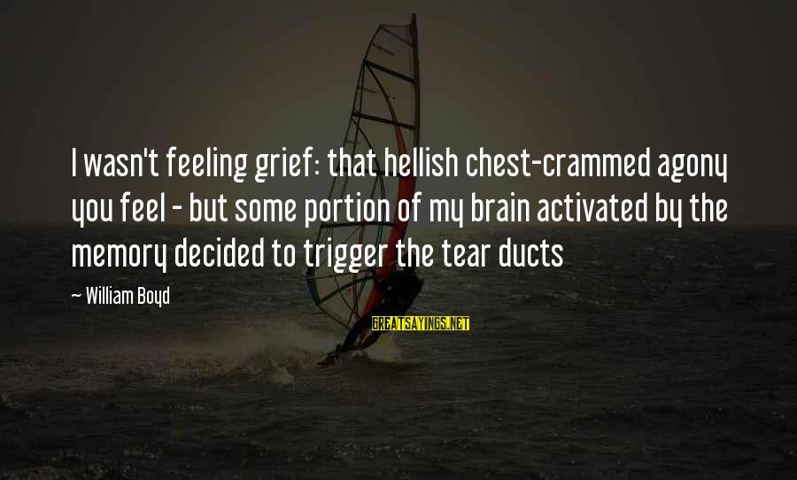 Funny Cooler Sayings By William Boyd: I wasn't feeling grief: that hellish chest-crammed agony you feel - but some portion of
