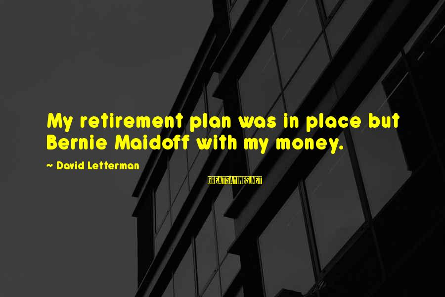 Funny Cop Retirement Sayings By David Letterman: My retirement plan was in place but Bernie Maidoff with my money.