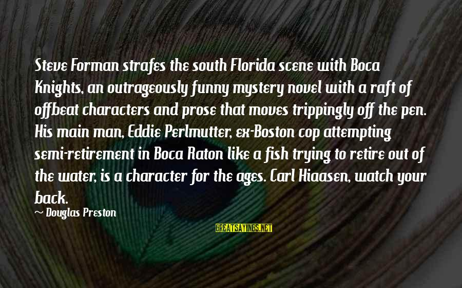 Funny Cop Retirement Sayings By Douglas Preston: Steve Forman strafes the south Florida scene with Boca Knights, an outrageously funny mystery novel