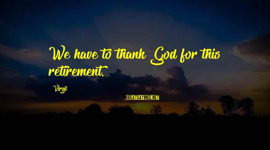 Funny Cop Retirement Sayings By Virgil: We have to thank God for this retirement.
