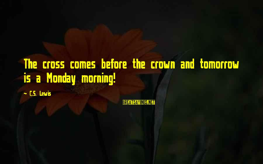Funny Crab Sayings By C.S. Lewis: The cross comes before the crown and tomorrow is a Monday morning!