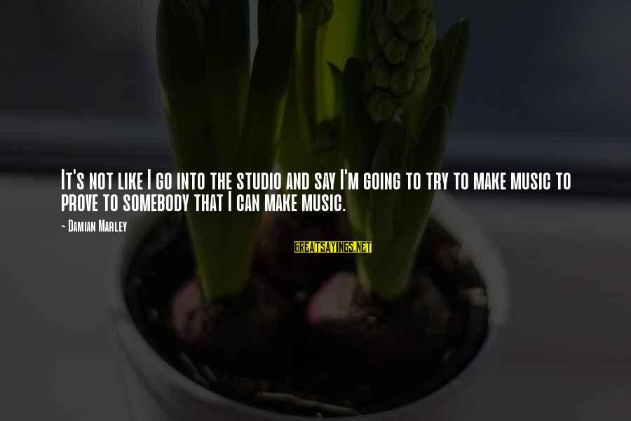 Funny Crab Sayings By Damian Marley: It's not like I go into the studio and say I'm going to try to