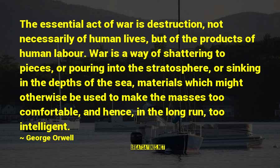 Funny Crab Sayings By George Orwell: The essential act of war is destruction, not necessarily of human lives, but of the