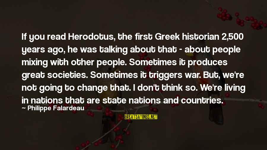 Funny Devilish Sayings By Philippe Falardeau: If you read Herodotus, the first Greek historian 2,500 years ago, he was talking about