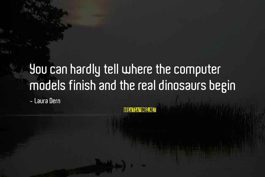 Funny Dinosaurs Sayings By Laura Dern: You can hardly tell where the computer models finish and the real dinosaurs begin