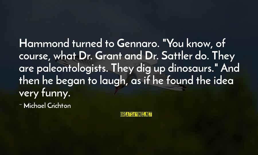 """Funny Dinosaurs Sayings By Michael Crichton: Hammond turned to Gennaro. """"You know, of course, what Dr. Grant and Dr. Sattler do."""