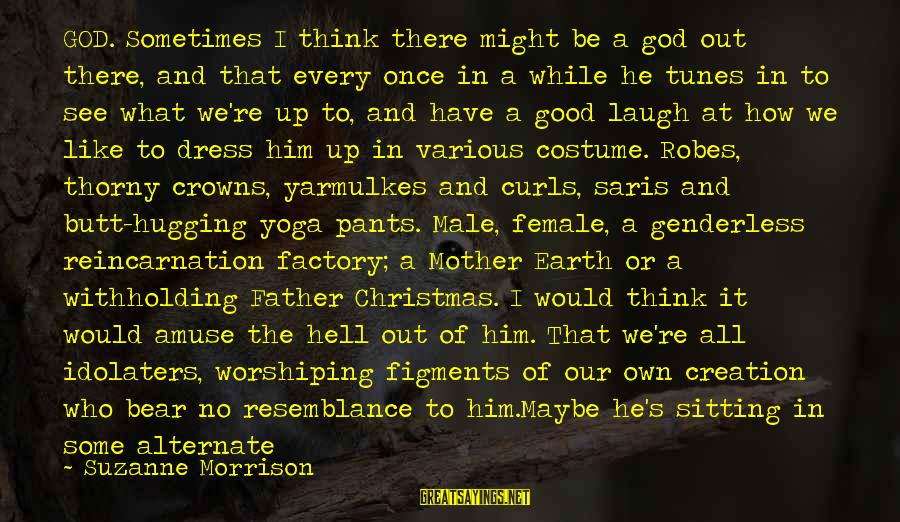 Funny Dinosaurs Sayings By Suzanne Morrison: GOD. Sometimes I think there might be a god out there, and that every once