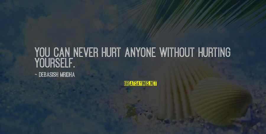 Funny Diva Sayings By Debasish Mridha: You can never hurt anyone without hurting yourself.
