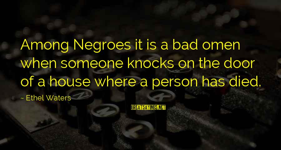 Funny Diva Sayings By Ethel Waters: Among Negroes it is a bad omen when someone knocks on the door of a