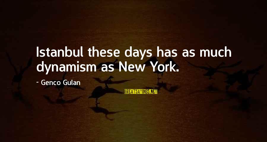 Funny Diva Sayings By Genco Gulan: Istanbul these days has as much dynamism as New York.