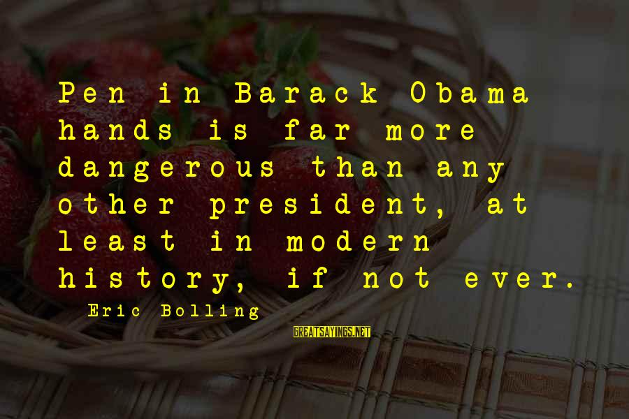 Funny Djs Sayings By Eric Bolling: Pen in Barack Obama hands is far more dangerous than any other president, at least