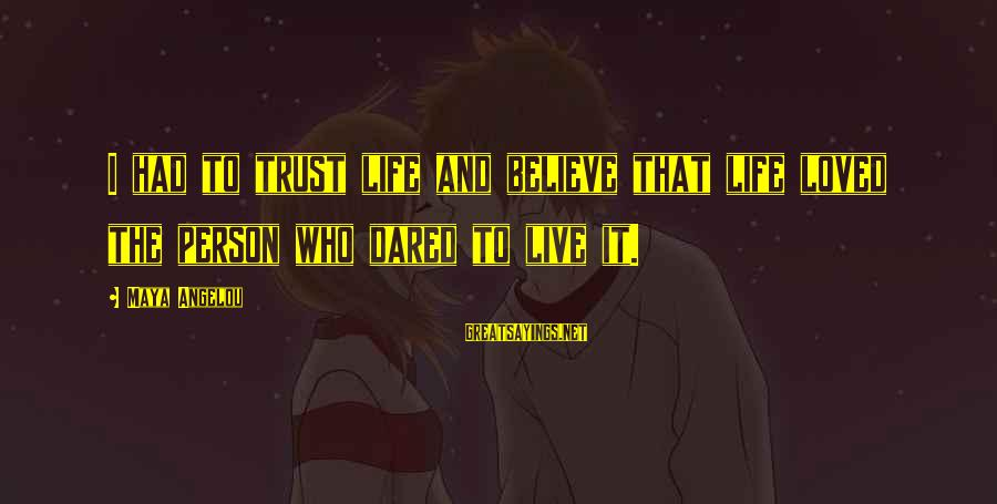 Funny Djs Sayings By Maya Angelou: I had to trust life and believe that life loved the person who dared to