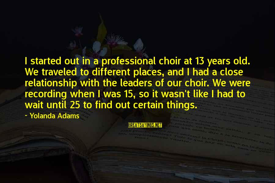 Funny Djs Sayings By Yolanda Adams: I started out in a professional choir at 13 years old. We traveled to different