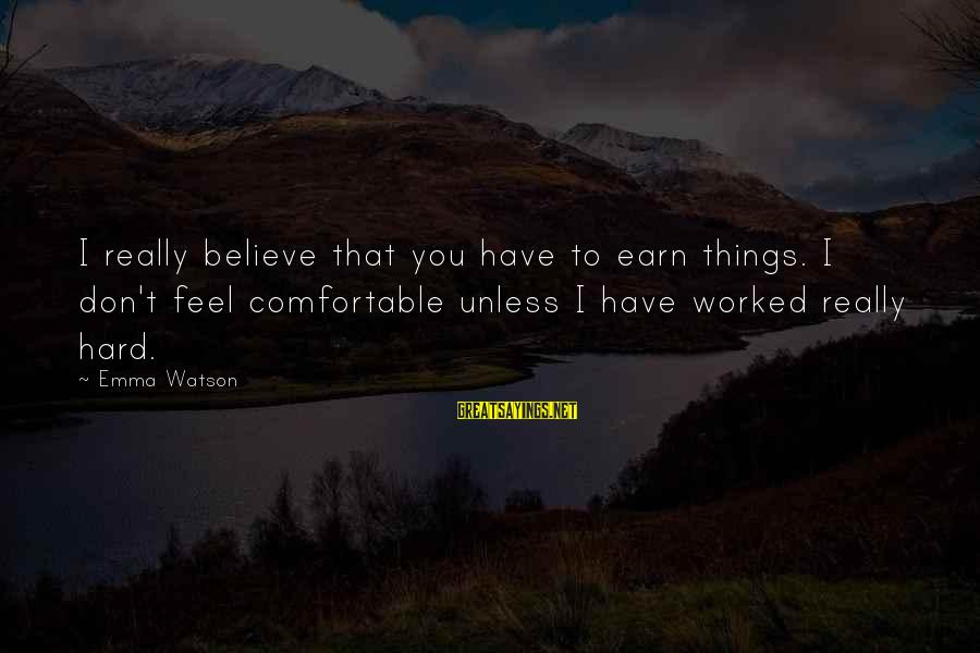 Funny Dogs And Cats Sayings By Emma Watson: I really believe that you have to earn things. I don't feel comfortable unless I