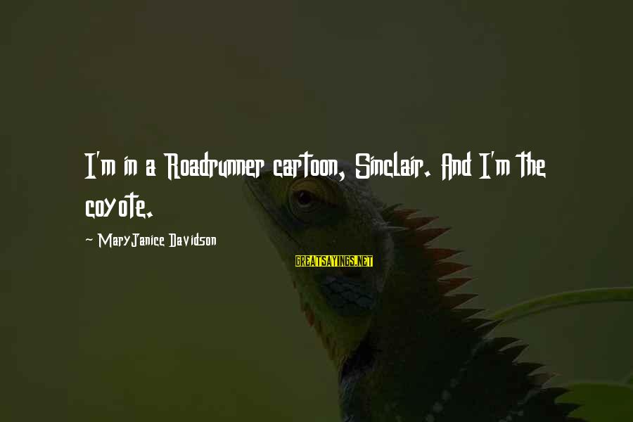 Funny Dogs And Cats Sayings By MaryJanice Davidson: I'm in a Roadrunner cartoon, Sinclair. And I'm the coyote.