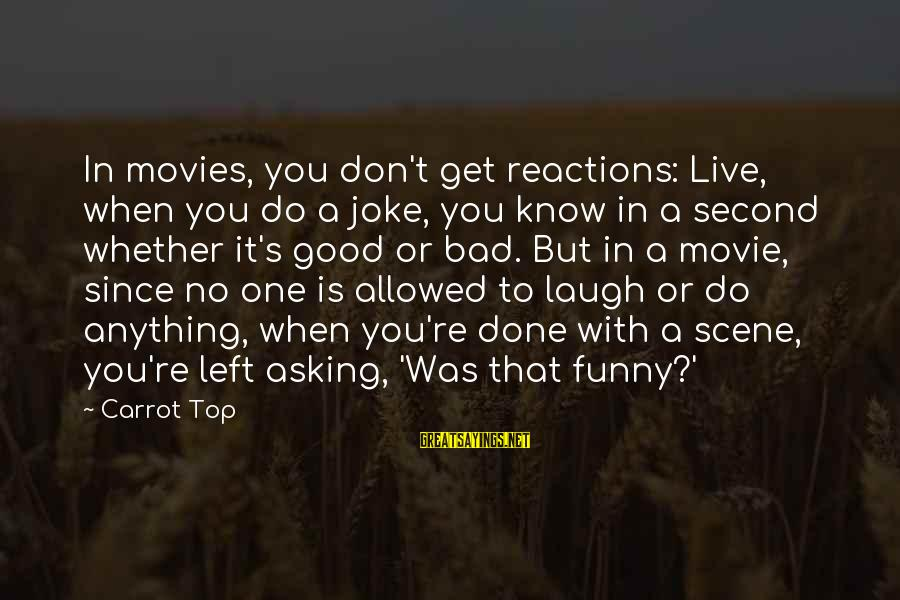 Funny Done With You Sayings By Carrot Top: In movies, you don't get reactions: Live, when you do a joke, you know in