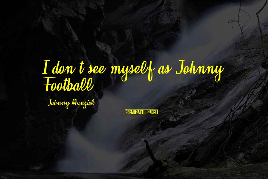 Funny Dont Litter Sayings By Johnny Manziel: I don't see myself as Johnny Football.