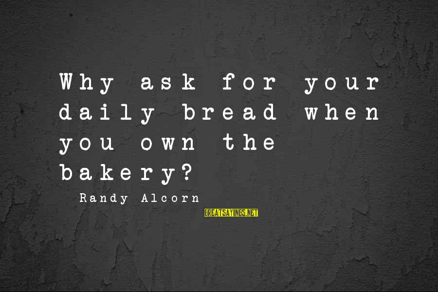 Funny Dont Litter Sayings By Randy Alcorn: Why ask for your daily bread when you own the bakery?