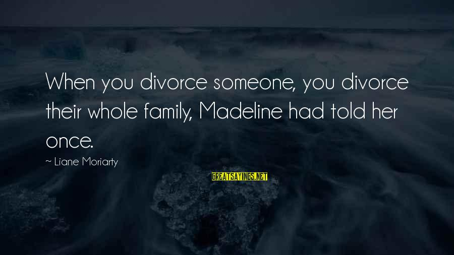 Funny Everyday Situations Sayings By Liane Moriarty: When you divorce someone, you divorce their whole family, Madeline had told her once.