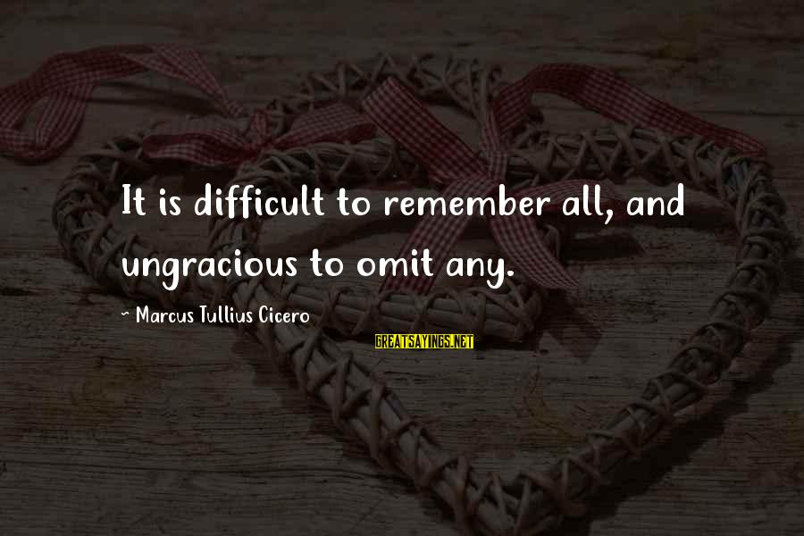 Funny Exhibition Sayings By Marcus Tullius Cicero: It is difficult to remember all, and ungracious to omit any.