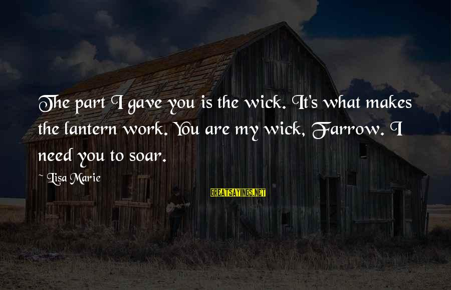 Funny Face Images With Sayings By Lisa Marie: The part I gave you is the wick. It's what makes the lantern work. You