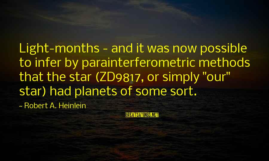 Funny Face Images With Sayings By Robert A. Heinlein: Light-months - and it was now possible to infer by parainterferometric methods that the star